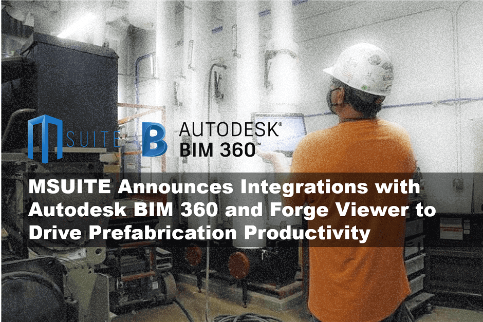 MSUITE Announces Integrations with Autodesk BIM 360 and Forge Viewer