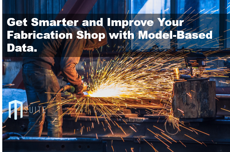 Get Smarter – Improve Your Fabrication Shop with Model-Based Data