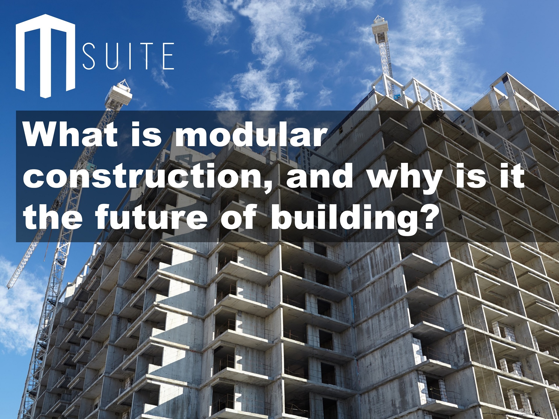 What is modular construction, and why is it the future of building?